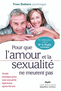 Pour que l'amour et la sexualité ne meurent pas. Guide pratique pour une sexualité épanouie après 50 ans - Yvon Dallaire